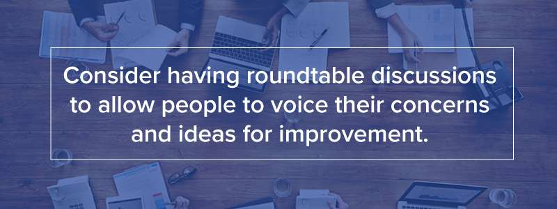 Round table discussions allow people to voice their ideas for improvement