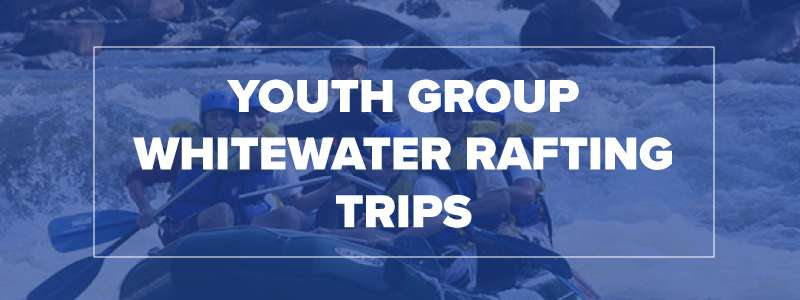 Youth Group White Water Rafting Trip